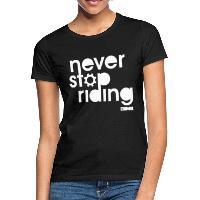 Never Stop Riding - Women's T-Shirt - black