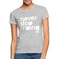 Never Stop Riding - Women's T-Shirt - heather grey