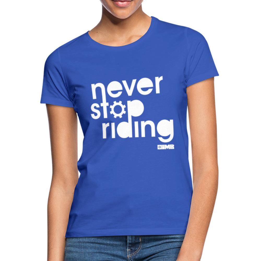 Never Stop Riding - Women's T-Shirt - royal blue