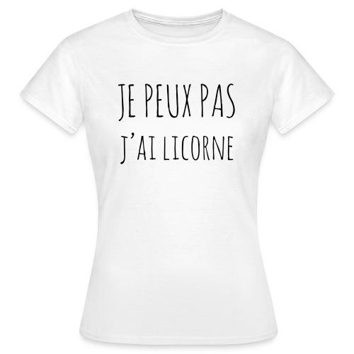Je peux pas j'ai Licorne - T-shirt Femme