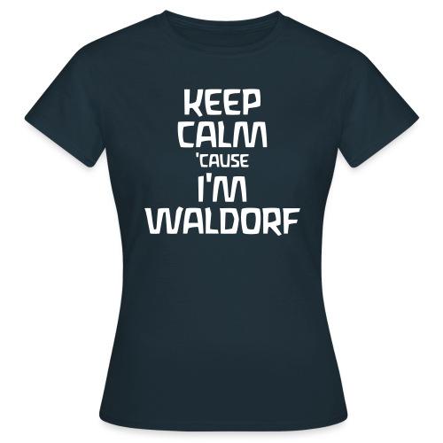 Keep Calm cause I m Waldorf - Frauen T-Shirt
