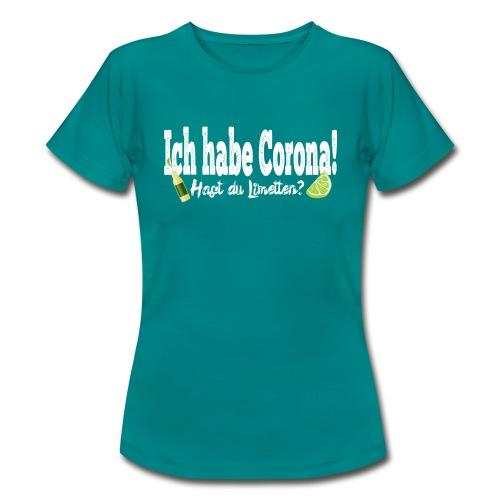 Ich hab corona- Hast du Limetten? - Frauen T-Shirt