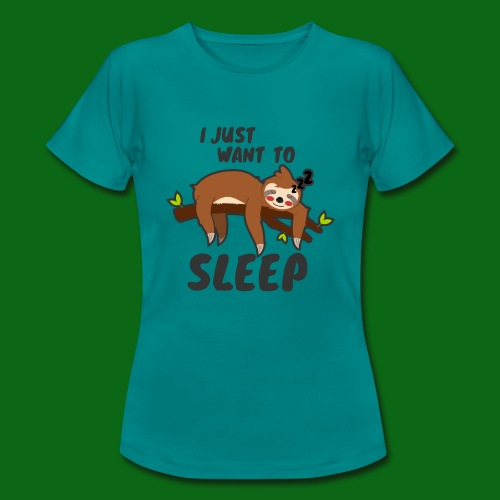 I JUST WANT TO SLEEP - Snooze.life - Frauen T-Shirt