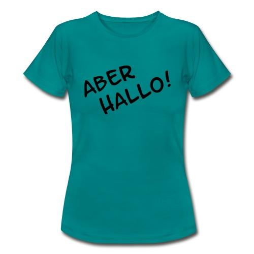 ABER HALLO! - Frauen T-Shirt