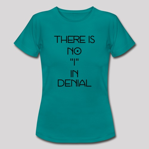 No I in denial - Vrouwen T-shirt