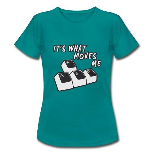 IT'S WHAT MOVES ME - Women's T-Shirt