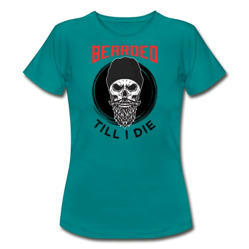 Bearded Till I Die - Frauen T-Shirt