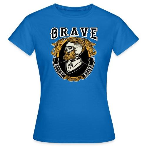 Grave Before Shave Bearded - Frauen T-Shirt
