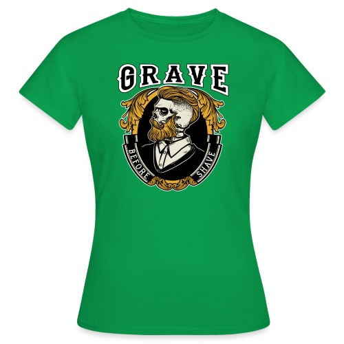 Grave Before Shave Bearded - Frauen T-Shirt
