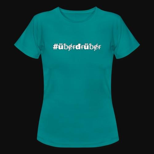 #überdrüber mit deiner #art - Frauen T-Shirt