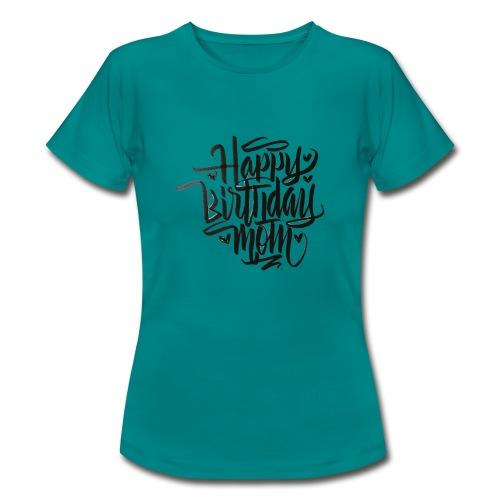 happy birthday mom - T-shirt Femme