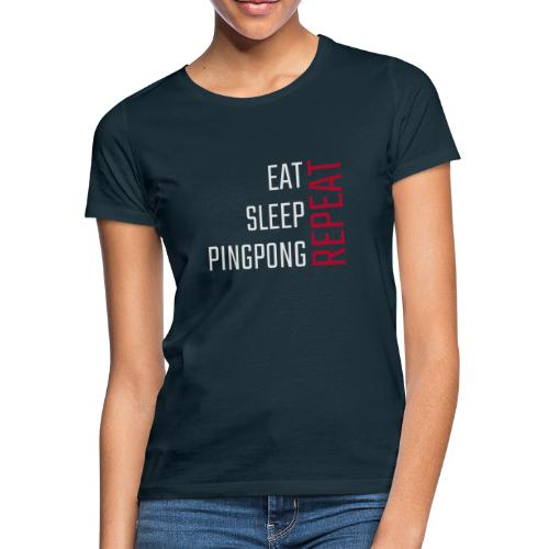 Eat, sleep, pingpong, repeat - Dame-T-shirt