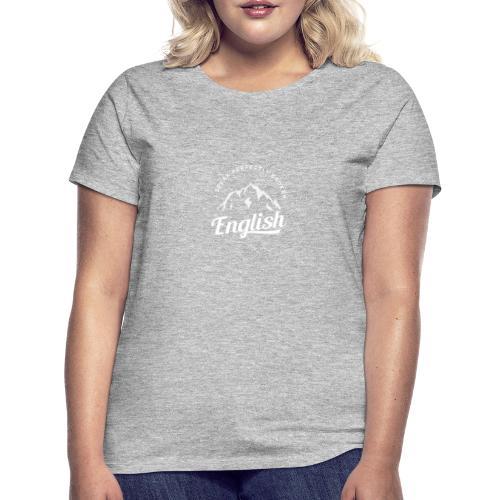 I Speak Perfectly broken English - Frauen T-Shirt