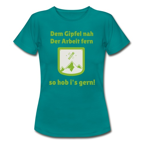 Dem Gipfel nah, der Arbeit fern. - Frauen T-Shirt