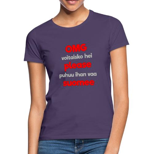 OMG please puhutaa suomee, punainen - Naisten t-paita
