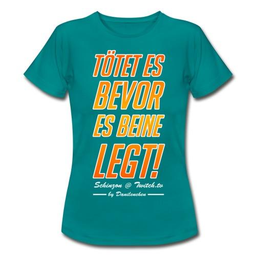 Tötet es bevor es beine legt! - Frauen T-Shirt