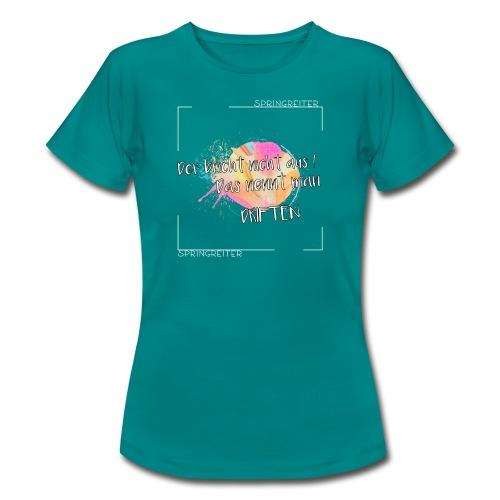 Der bricht nicht aus, das nennt man driften! - Frauen T-Shirt
