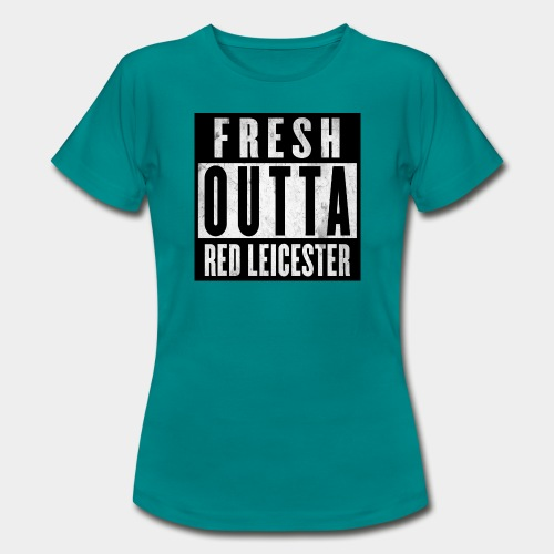Fresh Outta Red Leicester - Women's T-Shirt