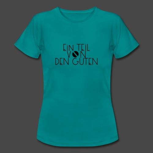 Ein Teil von den Guten - Frauen T-Shirt