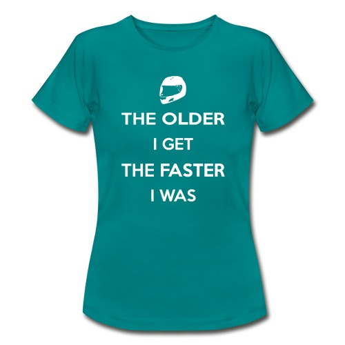 The Older I Get The Faster I Was - Women's T-Shirt