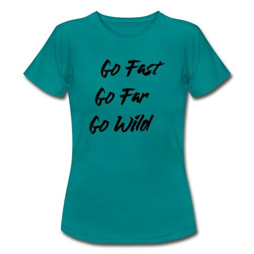 Go Fast! Go Far! Go Wild! (schwarz) - Frauen T-Shirt
