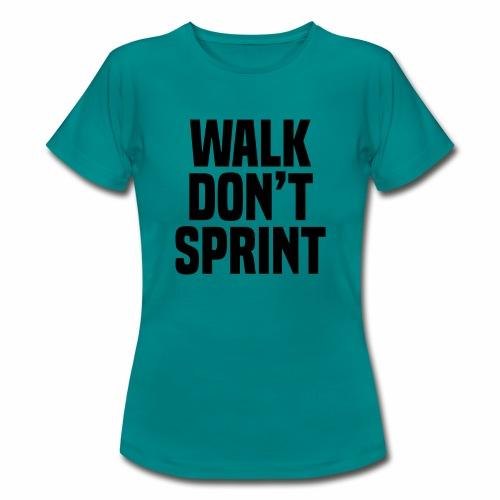 Walk don't sprint - Women's T-Shirt