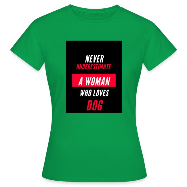 NEVER UNDERESTIMATE A WOMAN WHO LOVES DOG