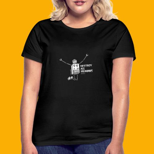Dat Robot: Happy To Destroy Dark - Vrouwen T-shirt