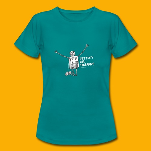 Dat Robot: Happy To Destroy Dark - Vrouwen T-shirt