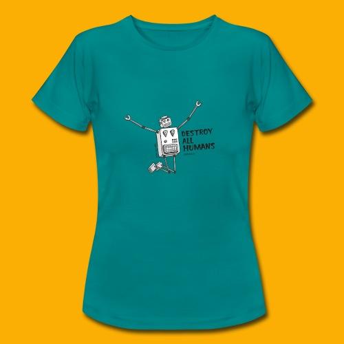 Dat Robot: Happy To Destroy Light - Vrouwen T-shirt
