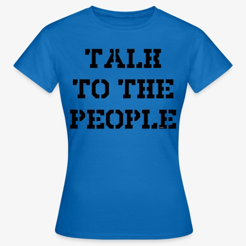 Talk to the people - schwarz - Frauen T-Shirt