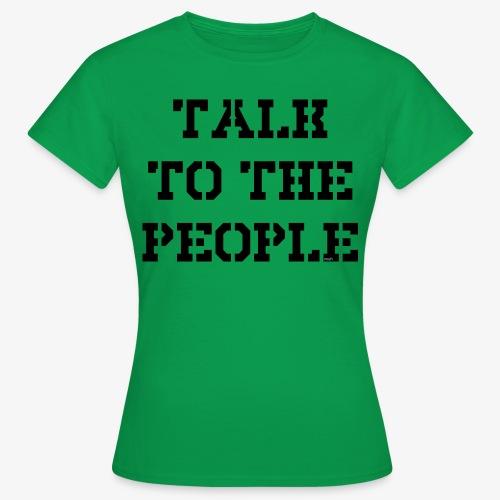 Talk to the people - schwarz - Frauen T-Shirt