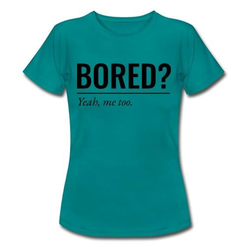 Bored - Frauen T-Shirt
