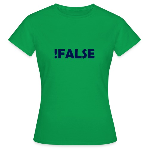 !False - Frauen T-Shirt