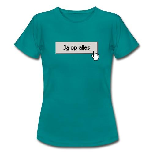 Ja Op Alles - Vrouwen T-shirt