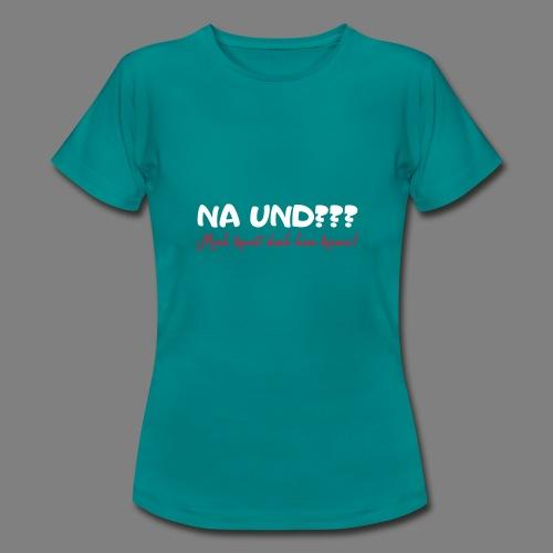 Na und? - Frauen T-Shirt
