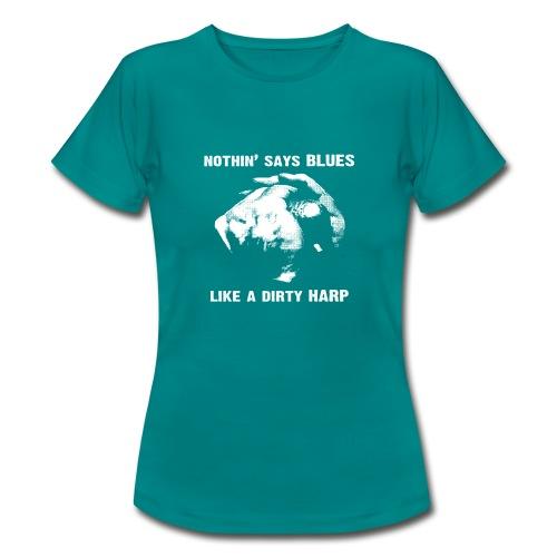 Nothin' Say Blues Like a Dirty Harp #1 - Women's T-Shirt
