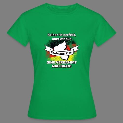 Perfekt Rheinland-Pfalz - Frauen T-Shirt