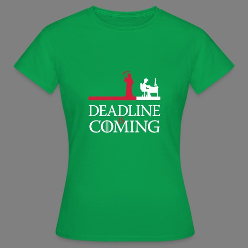 deadline is coming - Frauen T-Shirt