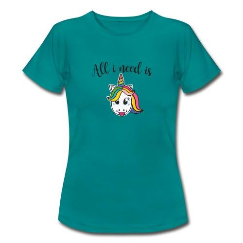All i need is Unicorn - Women's T-Shirt