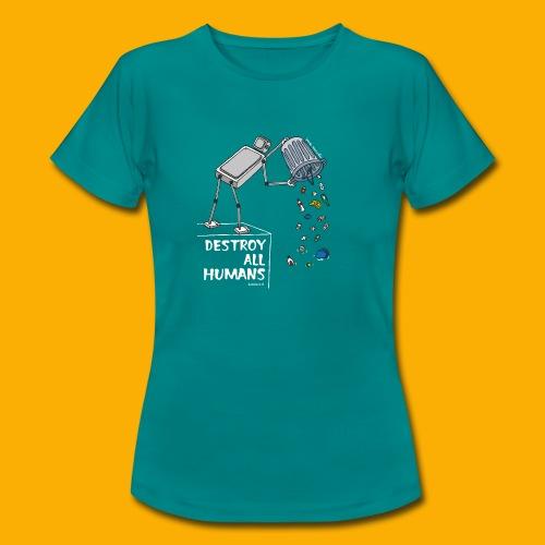 Dat Robot: Destruction By Pollution Dark - Vrouwen T-shirt