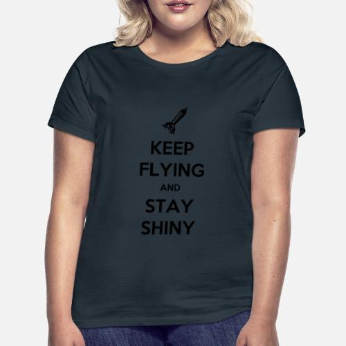 Keep Flying and Stay Shiny - Vrouwen T-shirt