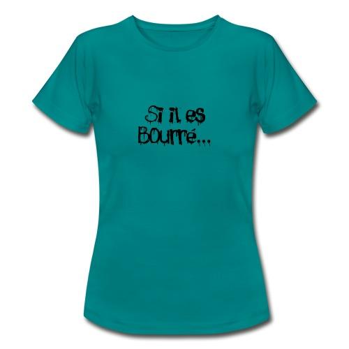 Si il es bourré, simple - T-shirt Femme