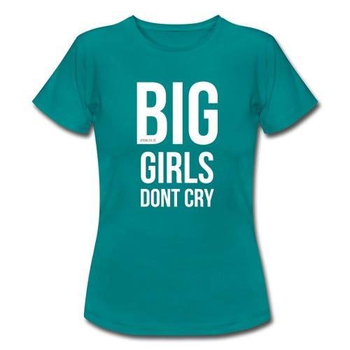 Big Girls dont Cry - Frauen T-Shirt