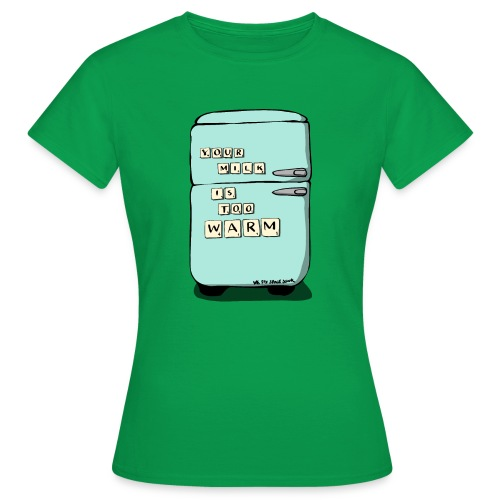 Your Milk Is Too Warm - Women's T-Shirt