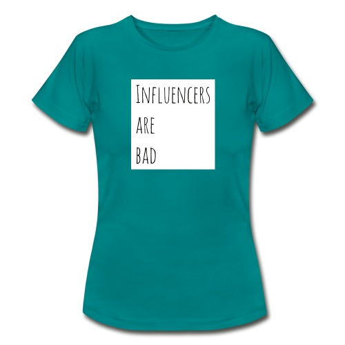 Influencers Are Bad - Frauen T-Shirt