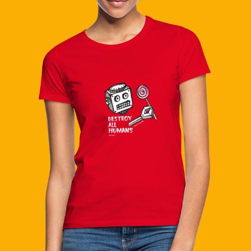 Dat Robot: Destroy Series Candy Dark - Vrouwen T-shirt