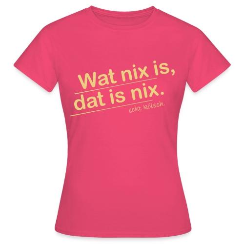 Wat nix is, dat is nix. - Frauen T-Shirt