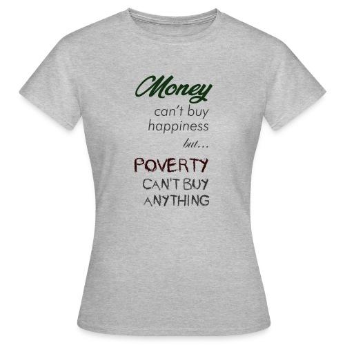 Money can't buy happiness - Maglietta da donna