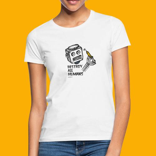 Dat Robot: Destroy Series All Humans Light - Vrouwen T-shirt